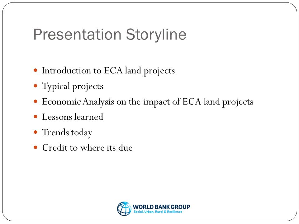 Presentation Storyline Introduction to ECA land projects Typical projects Economic Analysis on the impact of ECA land projects Lessons learned Trends today Credit to where its due