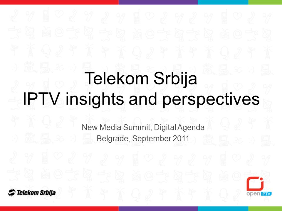 Telekom Srbija IPTV insights and perspectives New Media Summit, Digital Agenda Belgrade, September 2011