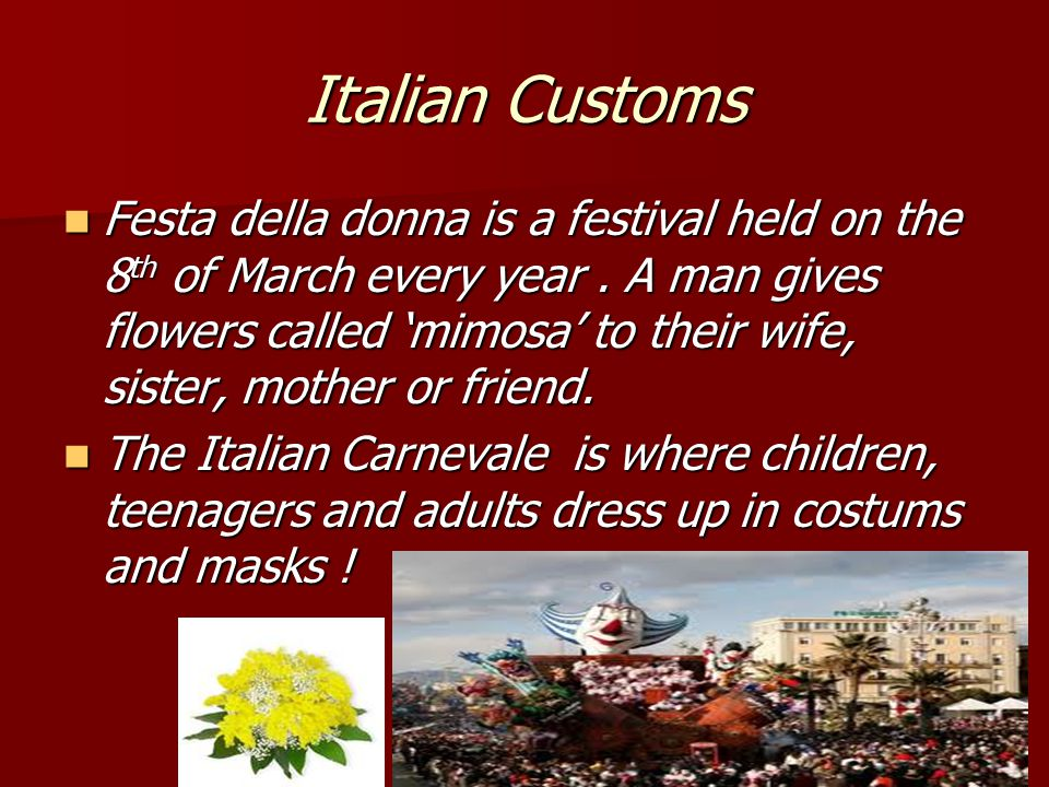 Italian Customs Festa della donna is a festival held on the 8th of March every year.