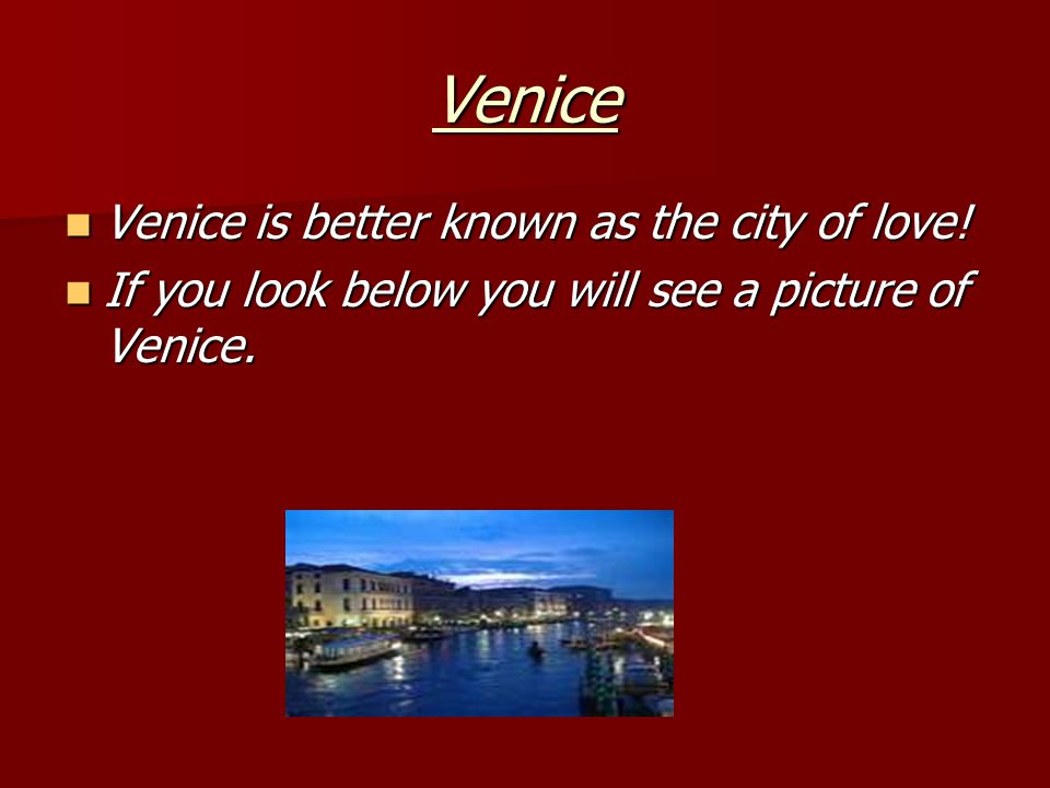 Venice Venice is better known as the city of love.