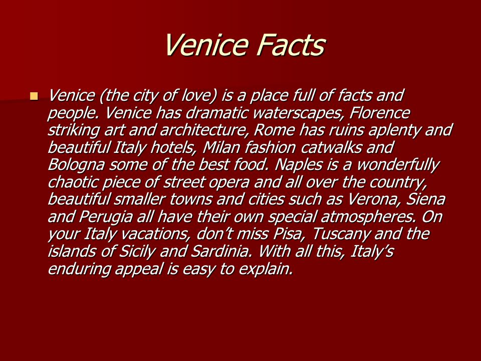 Venice Facts Venice (the city of love) is a place full of facts and people.