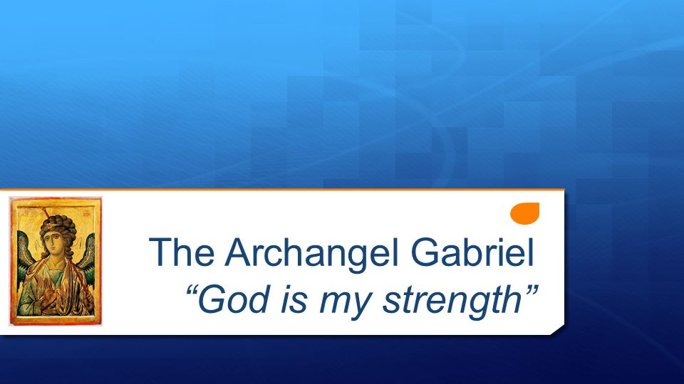 The Archangel Gabriel God is my strength