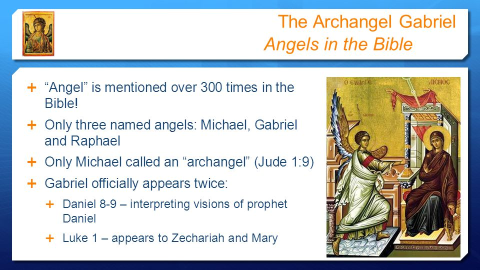 The Archangel Gabriel Angels in the Bible  Angel is mentioned over 300 times in the Bible.