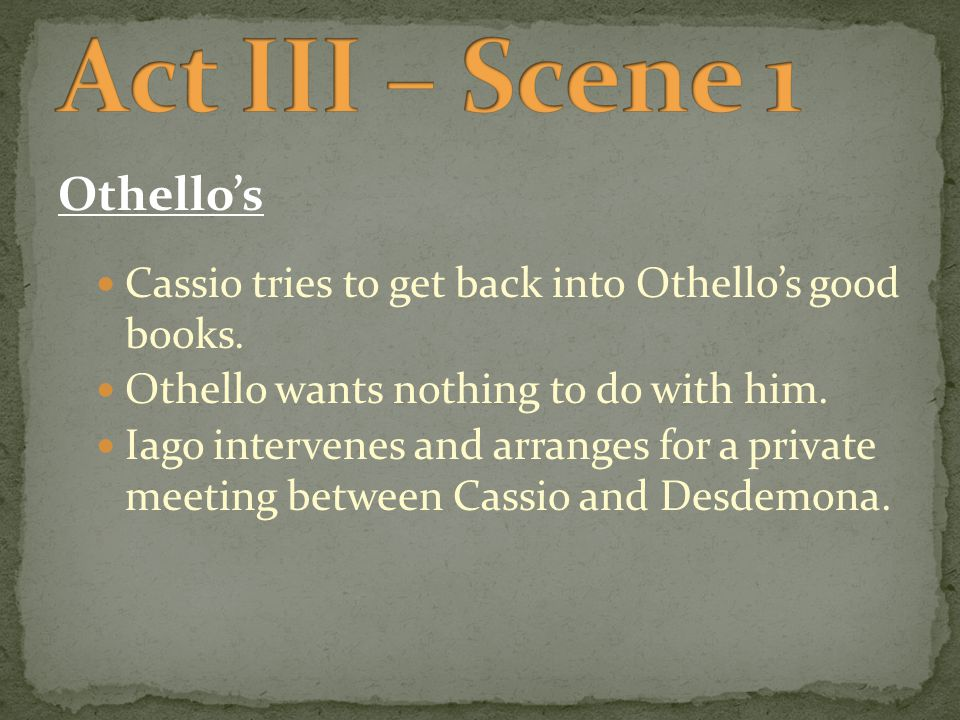 Othello's Cassio tries to get back into Othello's good books.