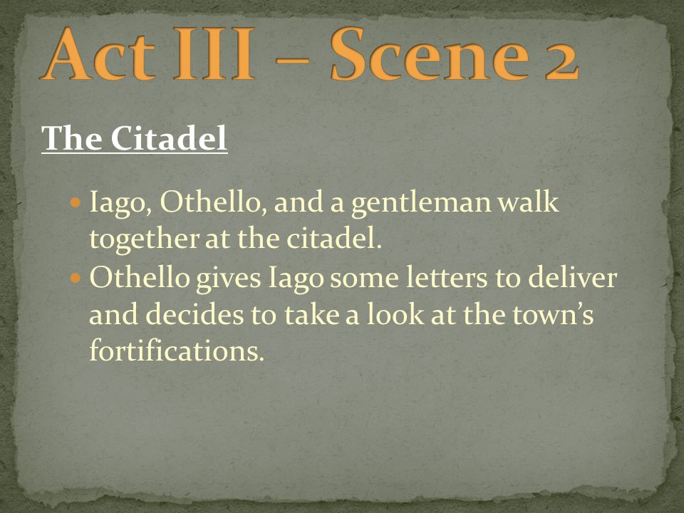 The Citadel Iago, Othello, and a gentleman walk together at the citadel.