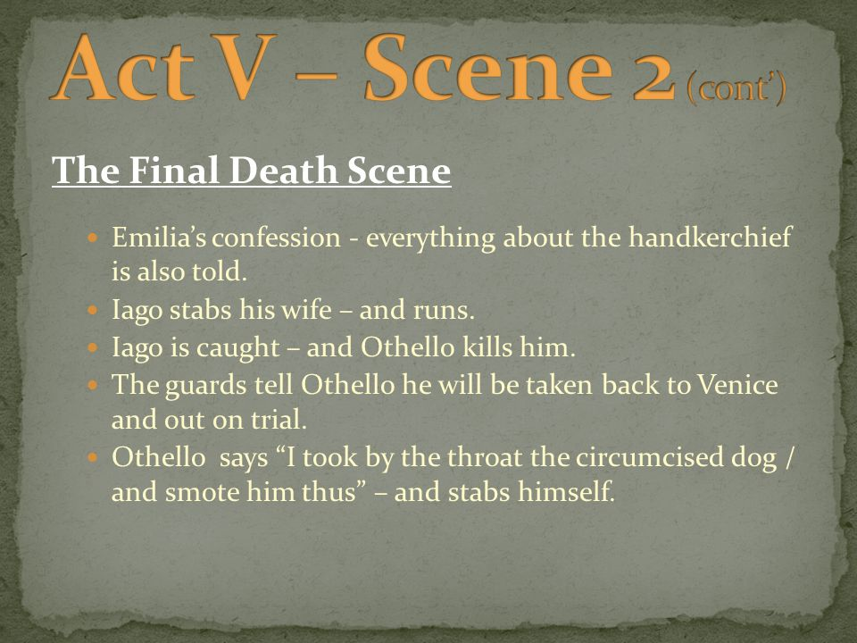 The Final Death Scene Emilia's confession - everything about the handkerchief is also told.