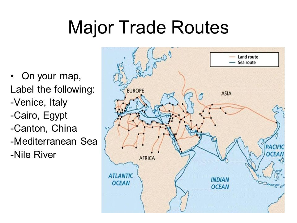 Major Trade Routes On your map, Label the following: -Venice, Italy -Cairo, Egypt -Canton, China -Mediterranean Sea -Nile River
