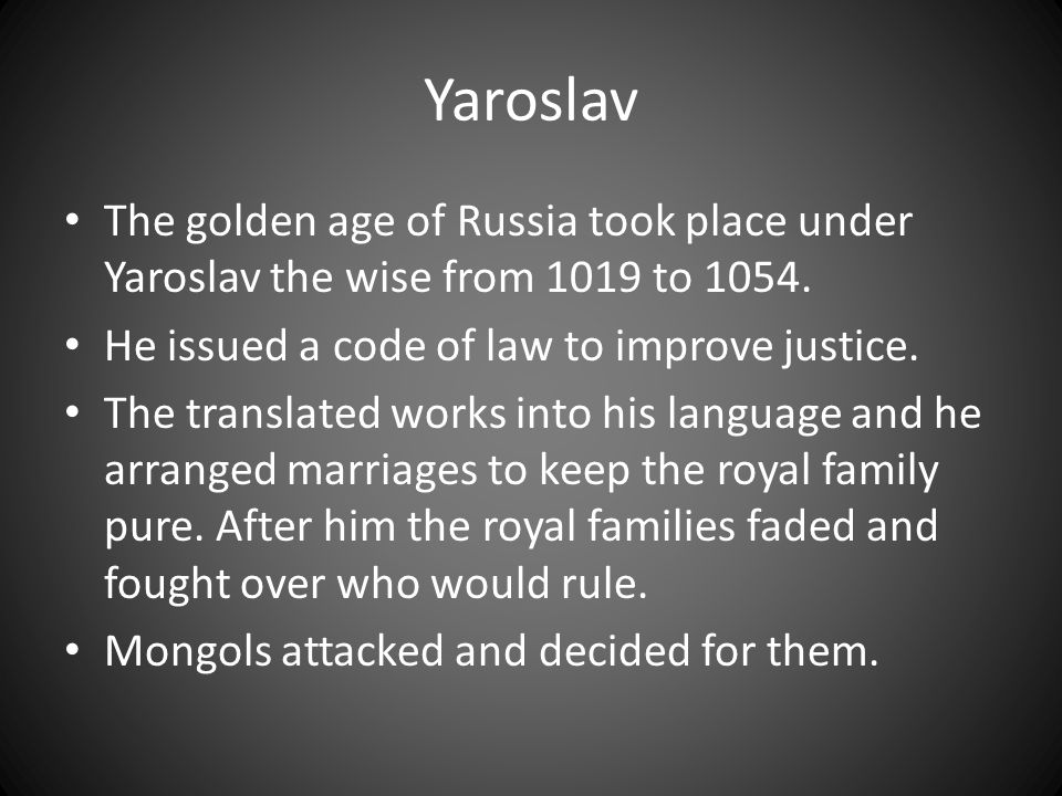 Yaroslav The golden age of Russia took place under Yaroslav the wise from 1019 to 1054.