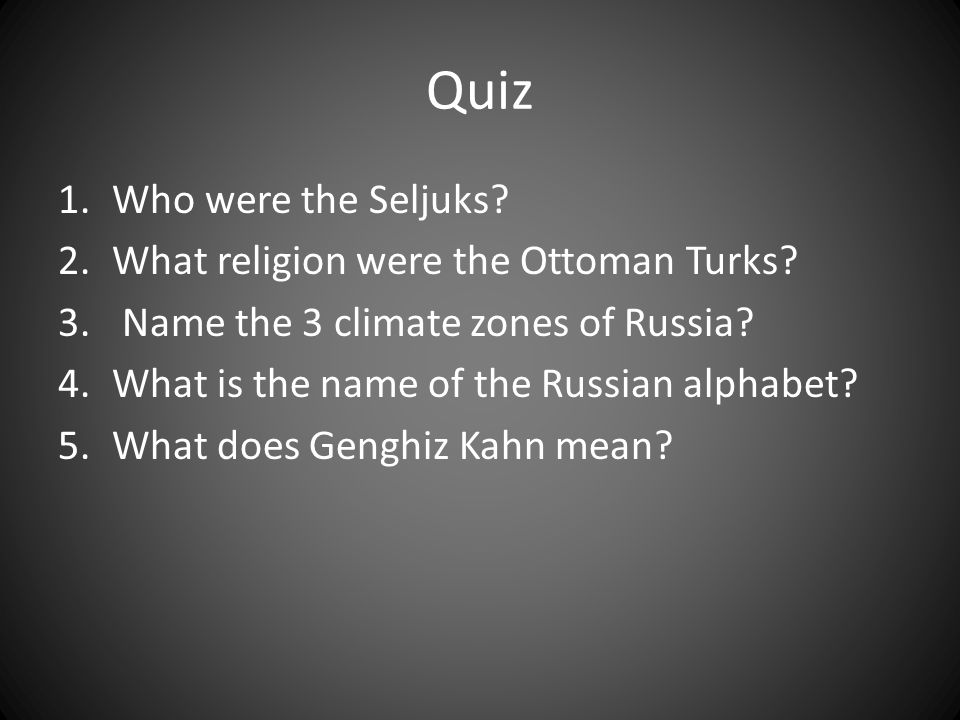 Quiz 1.Who were the Seljuks. 2.What religion were the Ottoman Turks.