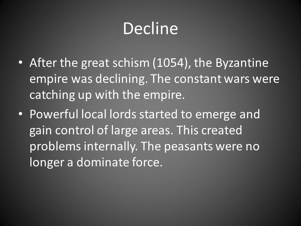 Decline After the great schism (1054), the Byzantine empire was declining.