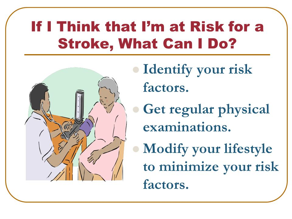 If I Think that I'm at Risk for a Stroke, What Can I Do.
