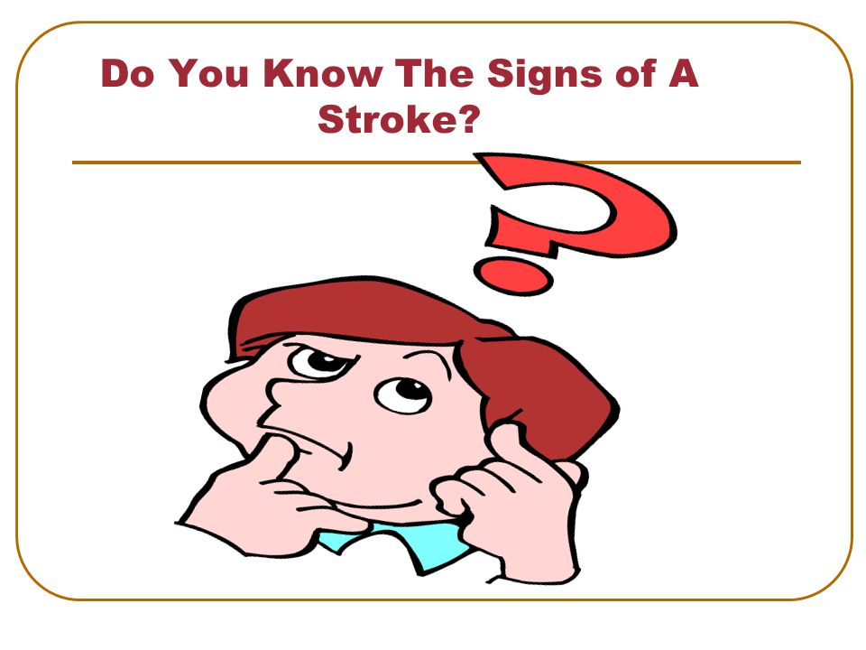 Do You Know The Signs of A Stroke
