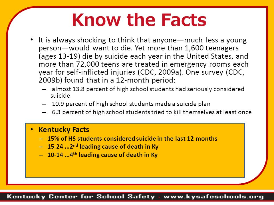 Know the Facts It is always shocking to think that anyone—much less a young person—would want to die.