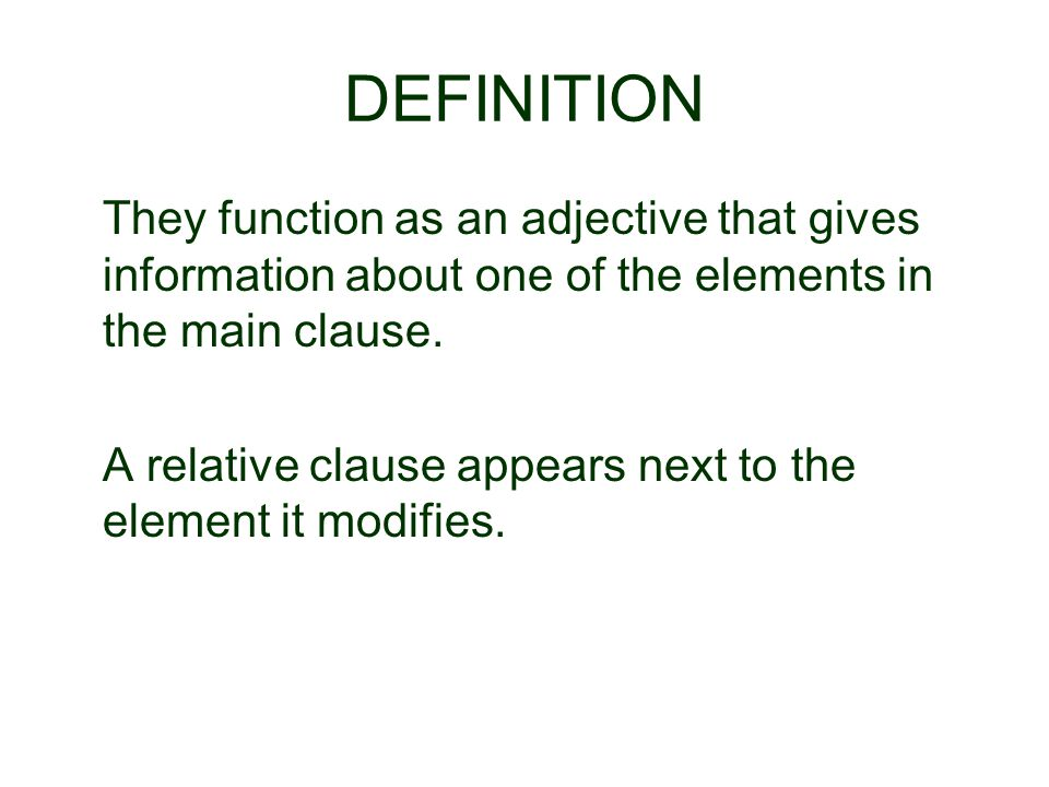 DEFINITION They function as an adjective that gives information about one of the elements in the main clause.