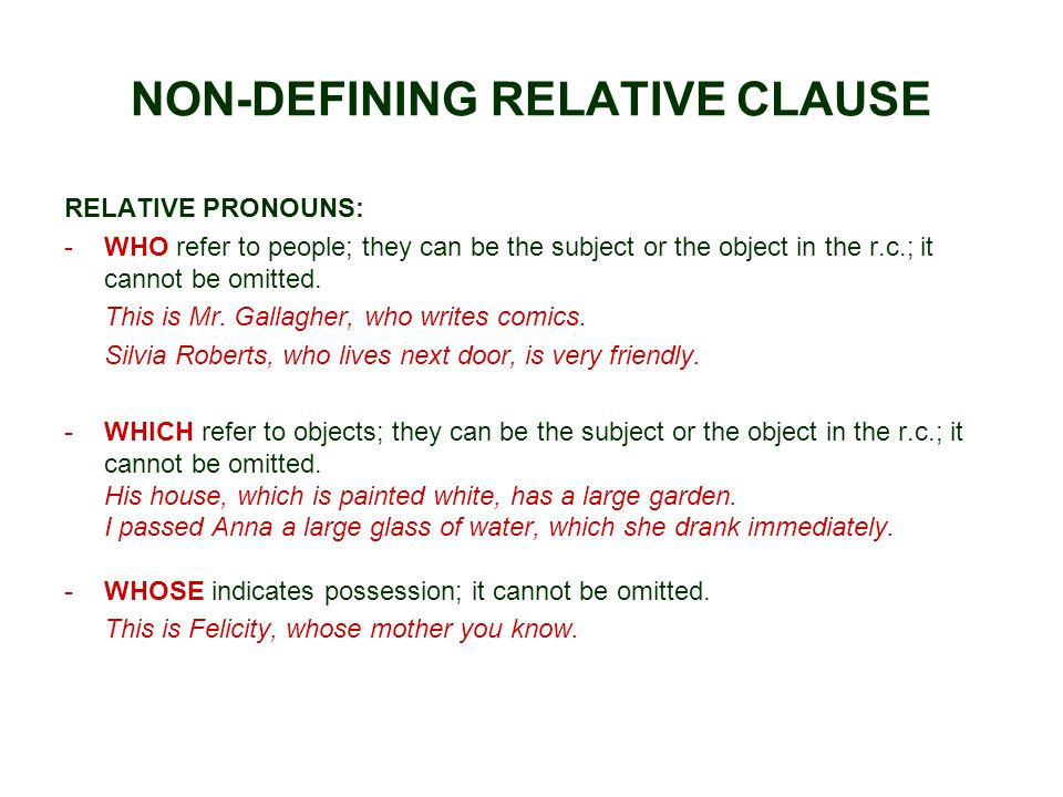 NON-DEFINING RELATIVE CLAUSE RELATIVE PRONOUNS: -WHO refer to people; they can be the subject or the object in the r.c.; it cannot be omitted.