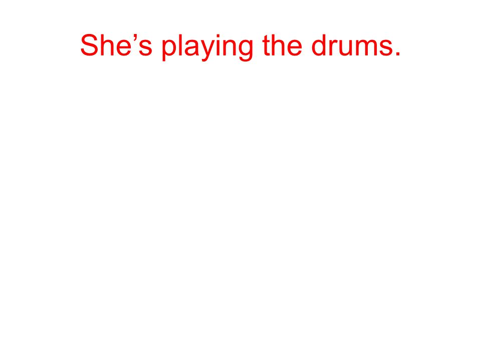 She's playing the drums.