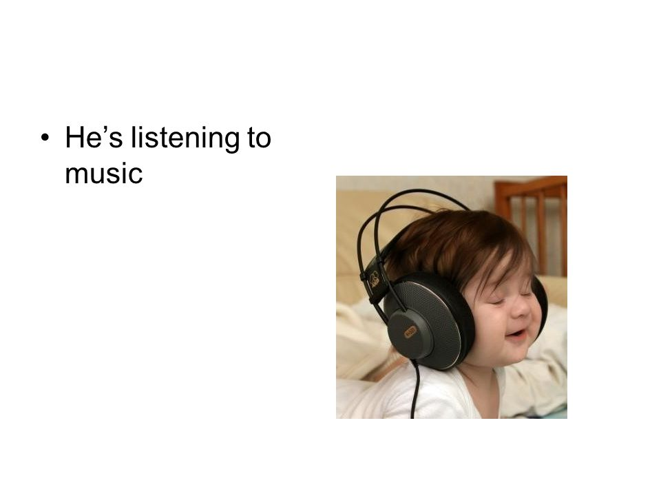 He's listening to music