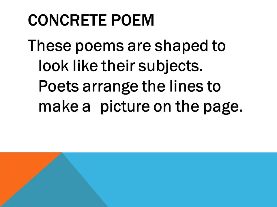 CONCRETE POEM These poems are shaped to look like their subjects.
