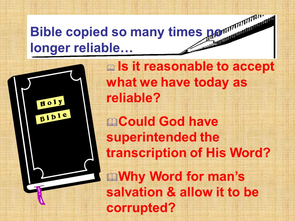 Bible copied so many times no longer reliable…  Is it reasonable to accept what we have today as reliable.