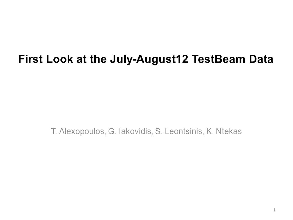 First Look at the July-August12 TestBeam Data T. Alexopoulos, G.