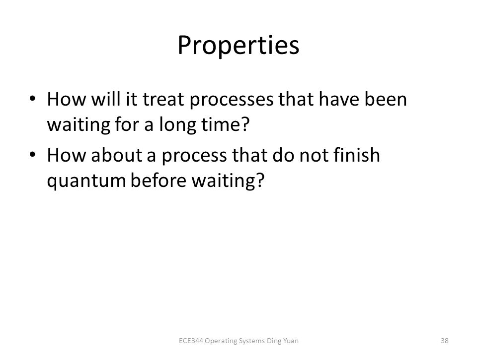 Properties How will it treat processes that have been waiting for a long time.