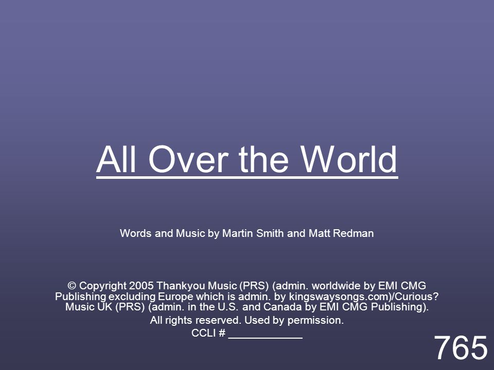 All Over the World Words and Music by Martin Smith and Matt Redman © Copyright 2005 Thankyou Music (PRS) (admin.