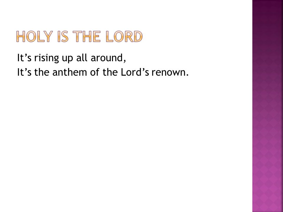 It's rising up all around, It's the anthem of the Lord's renown.