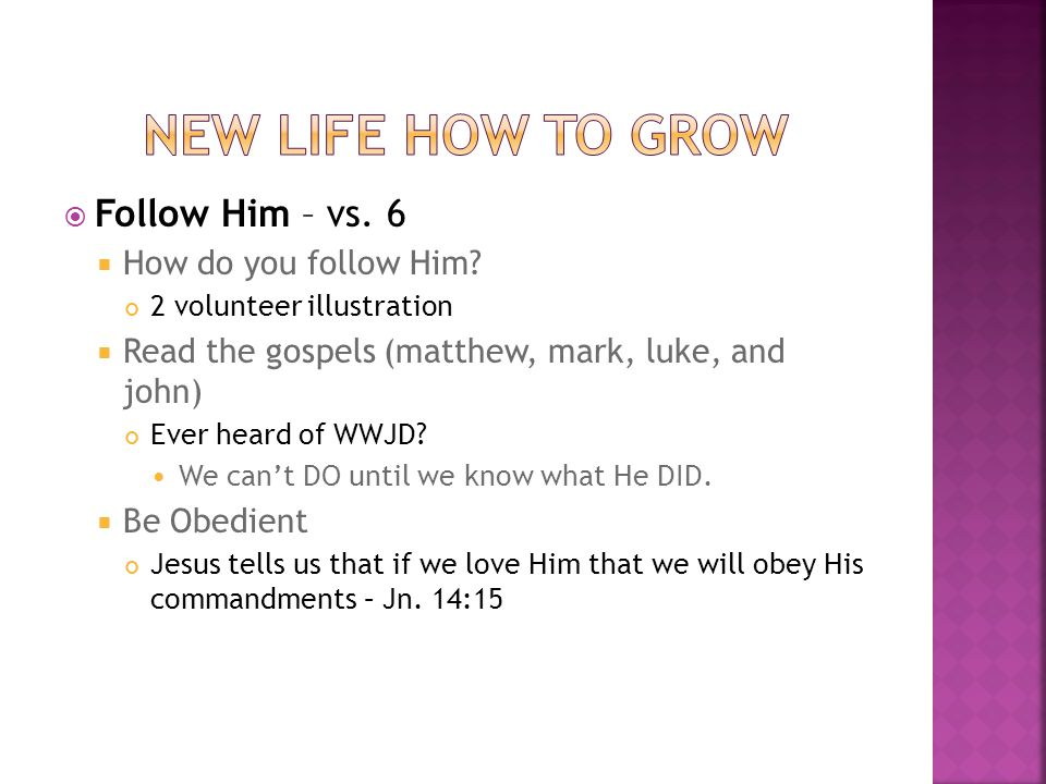  Follow Him – vs. 6  How do you follow Him.