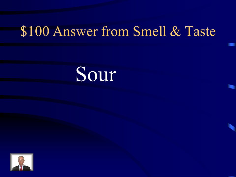 $100 Question from Smell & Taste Which taste receptor is being used When you eat a lemon
