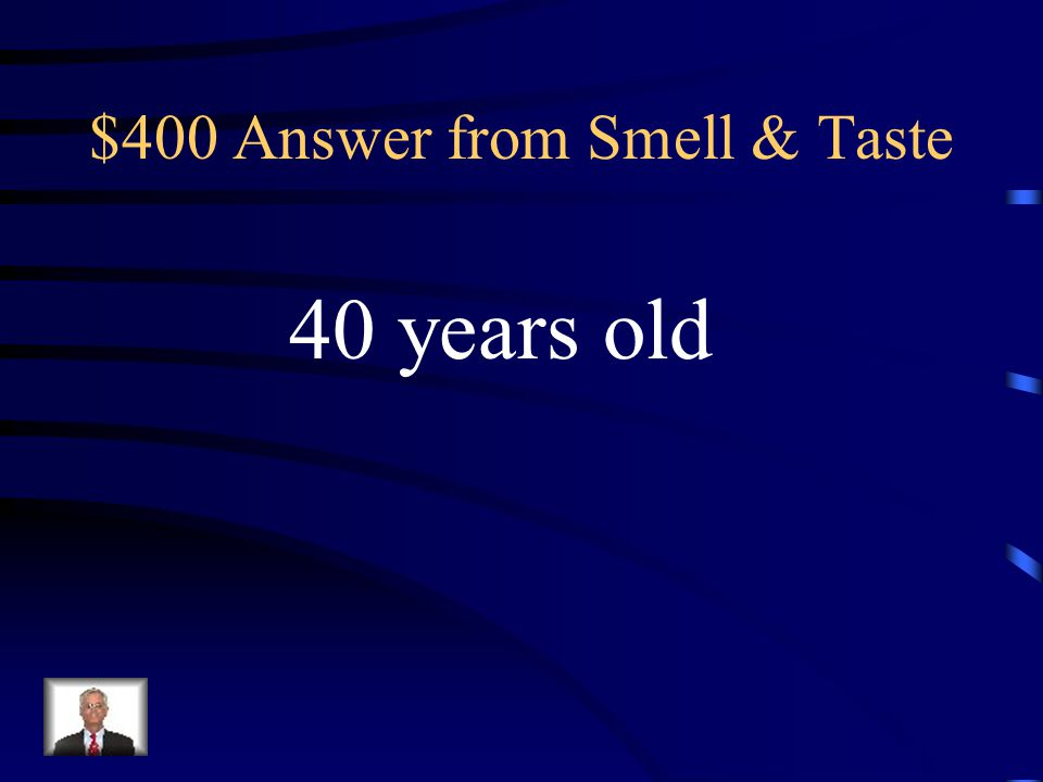 $400 Question from Smell & Taste At what age does one begin to Lose their sense of taste and smell