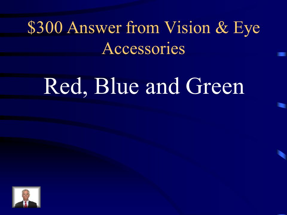 $300 Question from Vision & Eye Accessories What 3 color receptors are found In the retina
