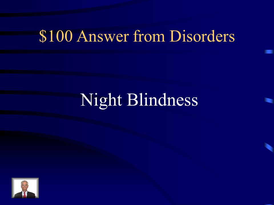 $100 Question from Disorders Inability to see at night