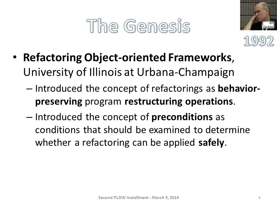 Refactoring Object-oriented Frameworks, University of Illinois at Urbana-Champaign – Introduced the concept of refactorings as behavior- preserving program restructuring operations.