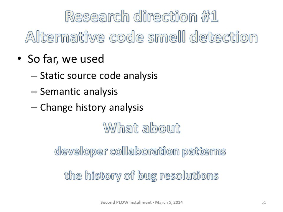 So far, we used – Static source code analysis – Semantic analysis – Change history analysis Second PLOW Installment - March 5, 201451