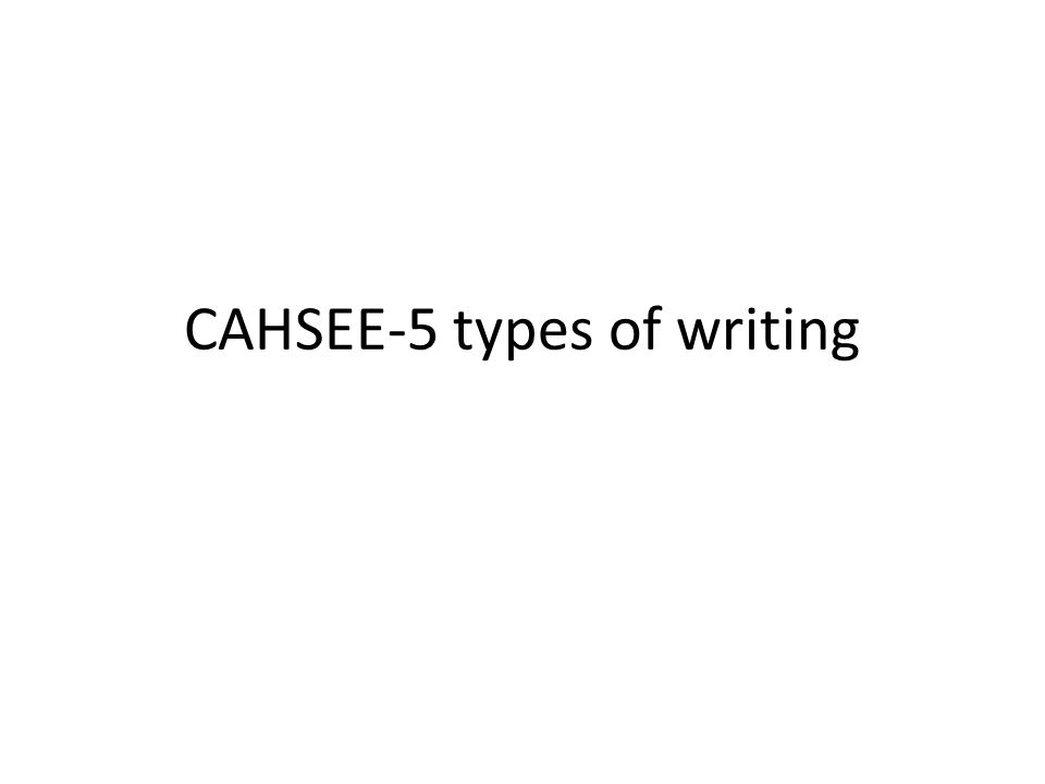 1 cahsee 5 types of writing