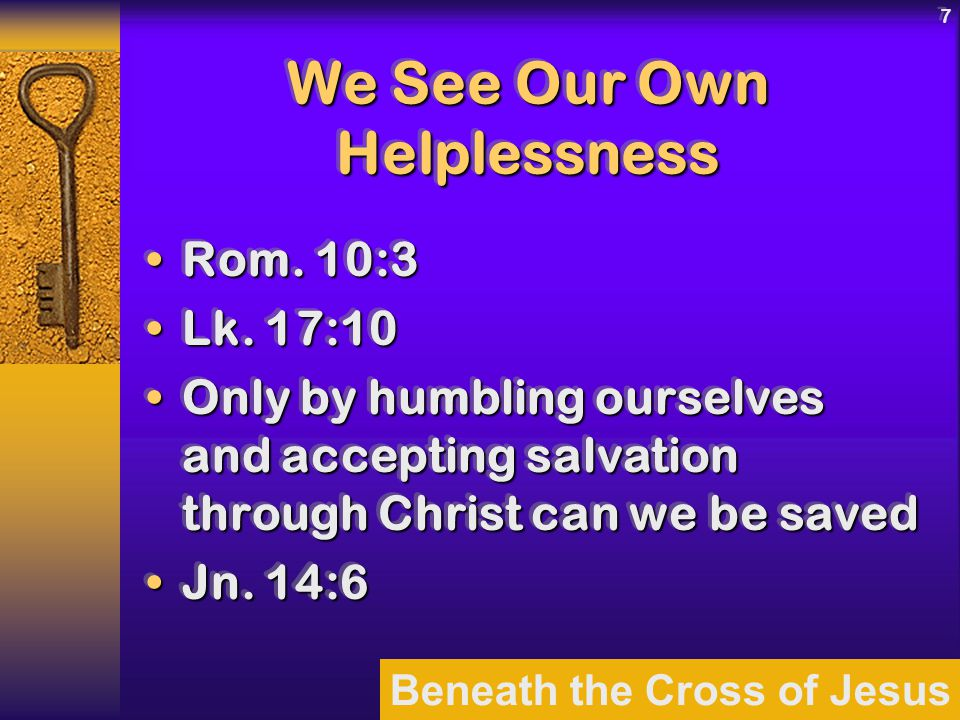 Beneath the Cross of Jesus 7 We See Our Own Helplessness Rom.
