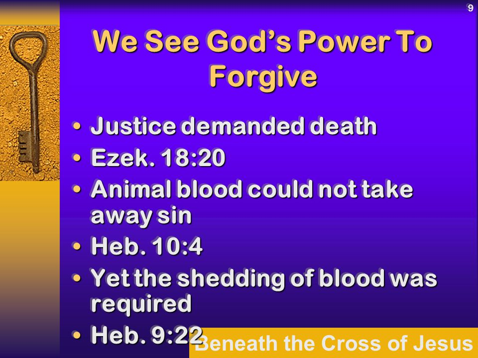 Beneath the Cross of Jesus 9 We See God's Power To Forgive Justice demanded deathJustice demanded death Ezek.