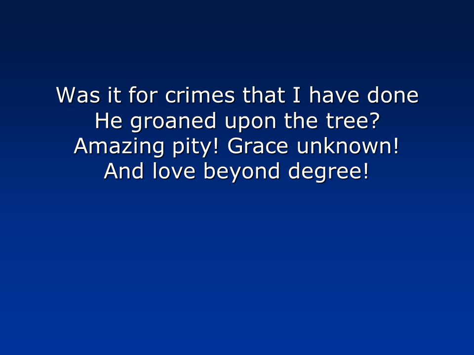 Was it for crimes that I have done He groaned upon the tree.