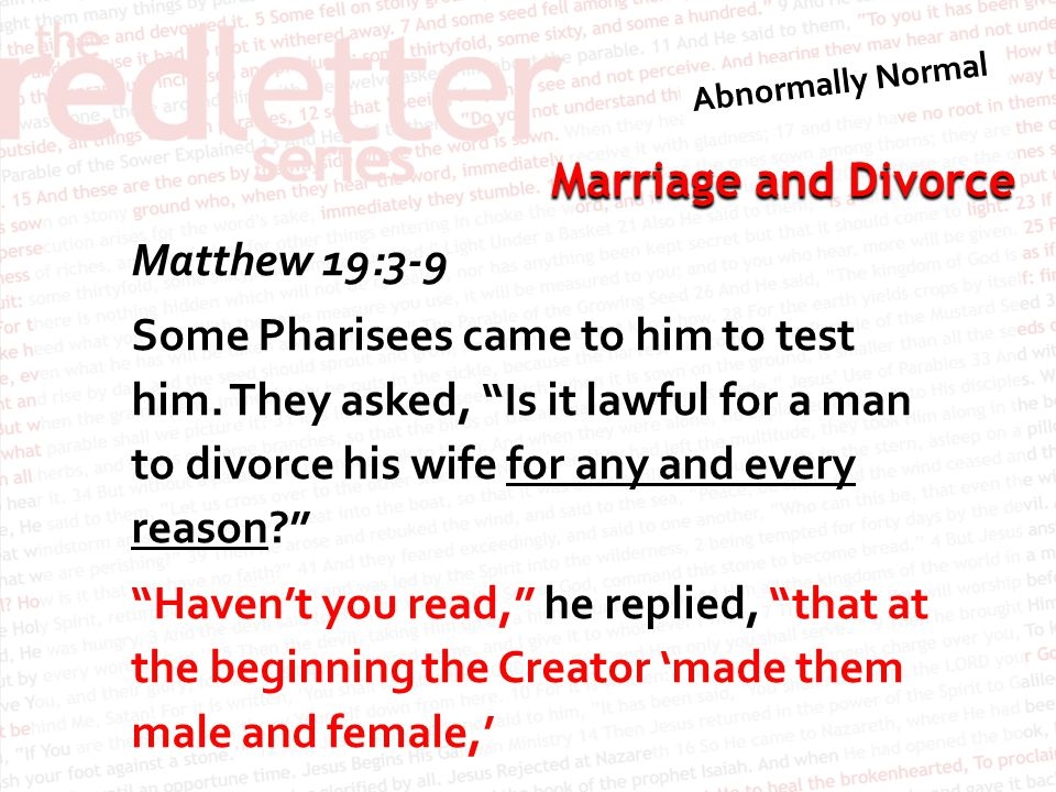 Marriage and Divorce Matthew 19:3-9 Some Pharisees came to him to test him.