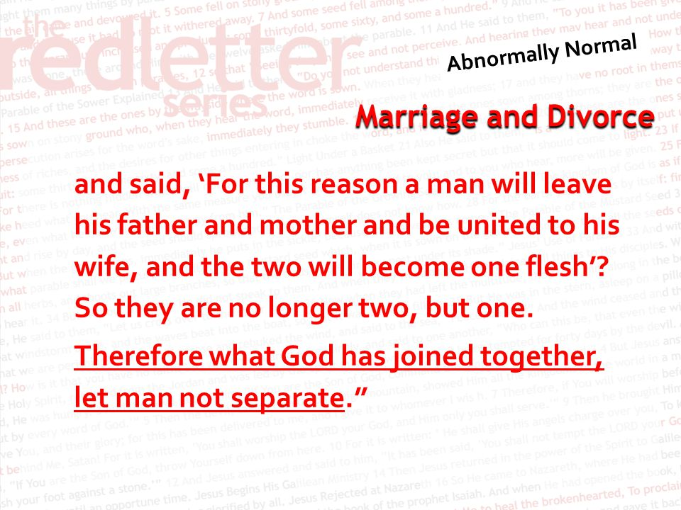 Marriage and Divorce and said, 'For this reason a man will leave his father and mother and be united to his wife, and the two will become one flesh'.