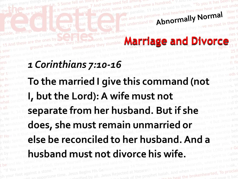 Marriage and Divorce 1 Corinthians 7:10-16 To the married I give this command (not I, but the Lord): A wife must not separate from her husband.