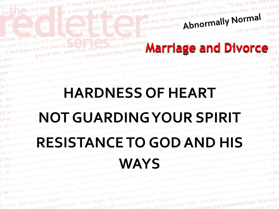 Marriage and Divorce HARDNESS OF HEART NOT GUARDING YOUR SPIRIT RESISTANCE TO GOD AND HIS WAYS