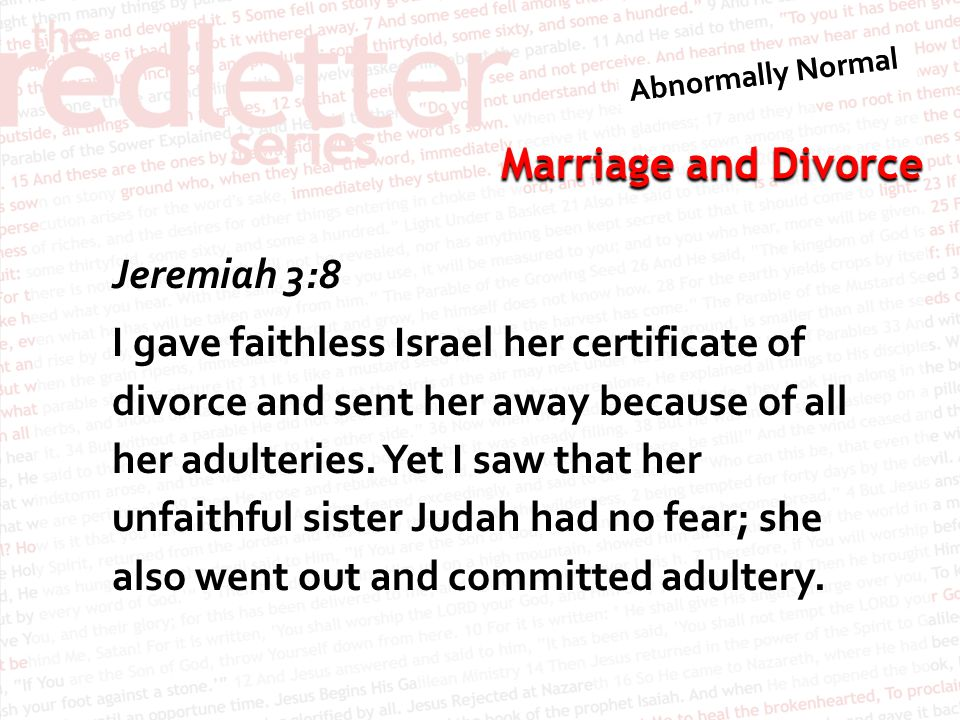 Marriage and Divorce Jeremiah 3:8 I gave faithless Israel her certificate of divorce and sent her away because of all her adulteries.