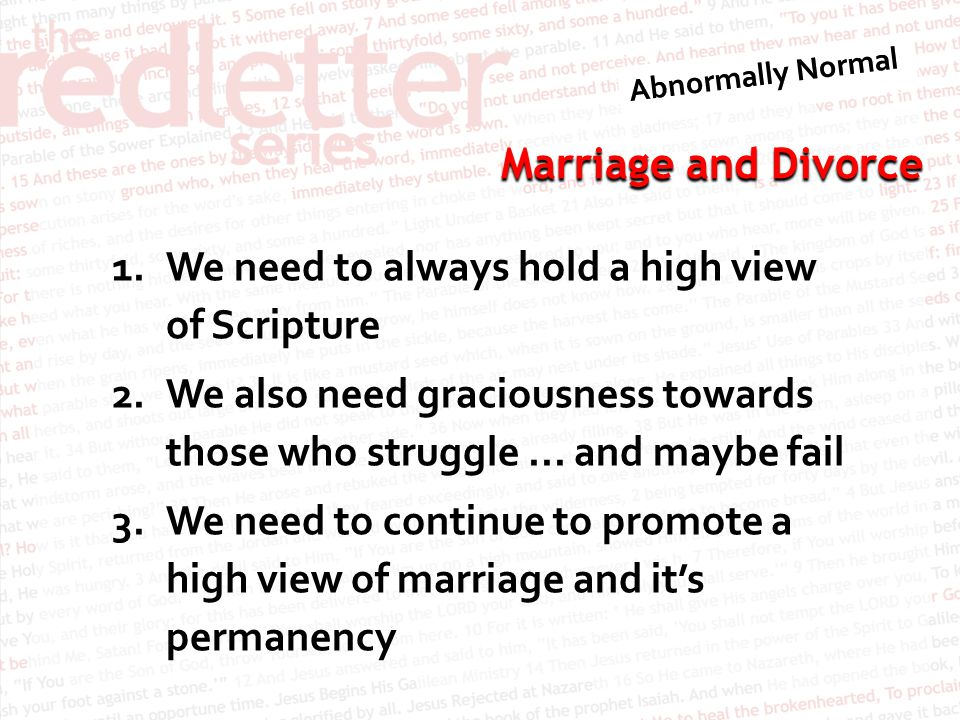 Marriage and Divorce 1.We need to always hold a high view of Scripture 2.We also need graciousness towards those who struggle...