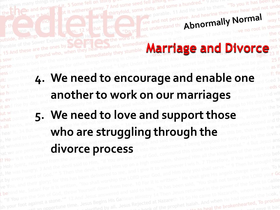 Marriage and Divorce 4.We need to encourage and enable one another to work on our marriages 5.We need to love and support those who are struggling through the divorce process