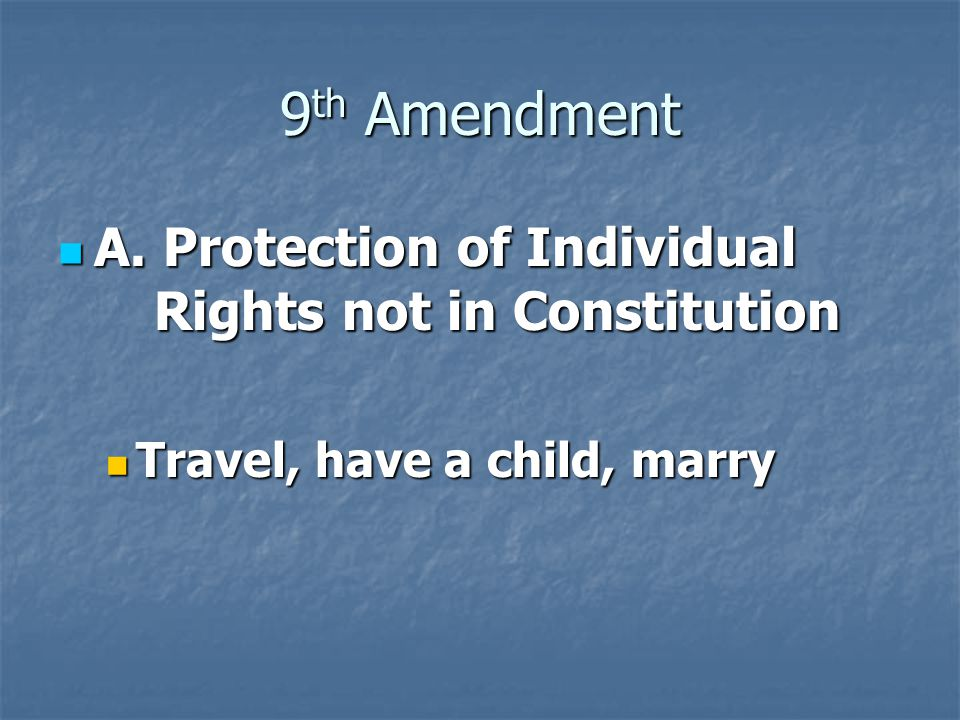 9 th Amendment A. Protection of Individual Rights not in Constitution A.