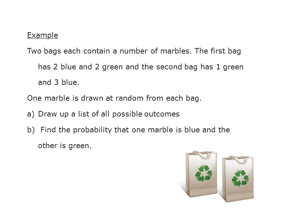 Example Two bags each contain a number of marbles.