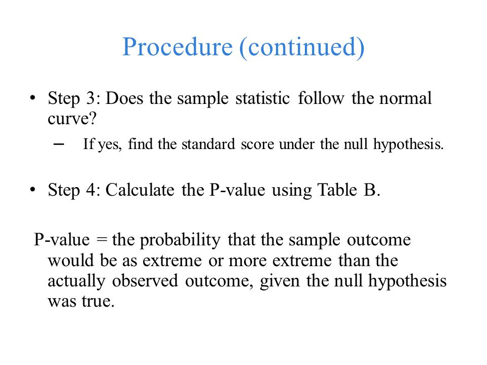 Procedure (continued) Step 3: Does the sample statistic follow the normal curve.