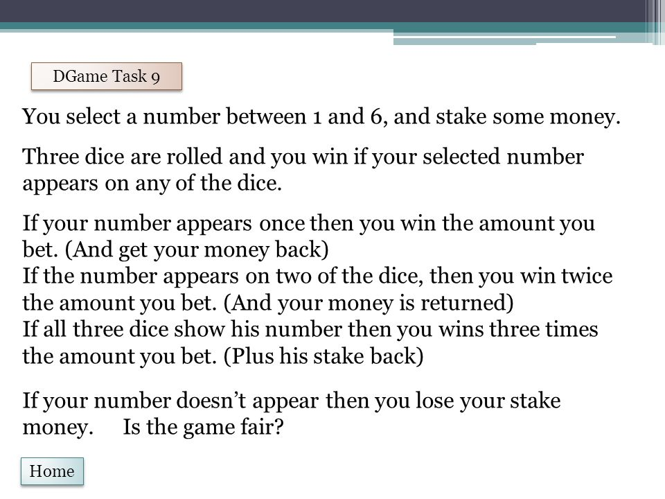 Home DGame Task 9 You select a number between 1 and 6, and stake some money.