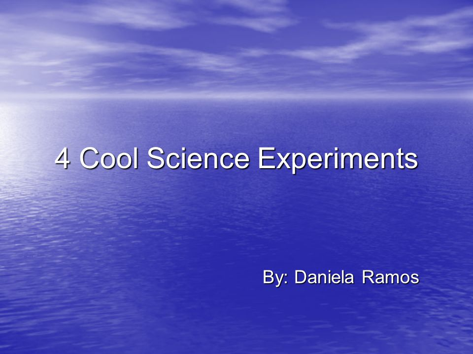 4 Cool Science Experiments By: Daniela Ramos  Experiment #1